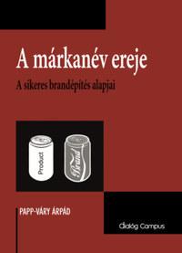 Papp-Váry Árpád: A márkanév ereje - A sikeres brandépítés alapjai -  (Könyv)