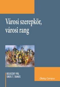 Beluszky Pál, Sikos T. Tamás: Városi szerepkör, városi rang -  (Könyv)