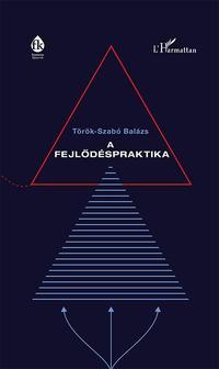 Török-Szabó Balázs: A fejlődéspraktika -  (Könyv)