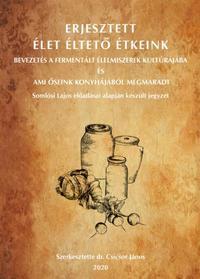 Erjesztett Élet Éltető Étkeink -  (Könyv)