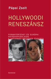 Pápai Zsolt: Hollywoodi Reneszánsz - Formatörténet és európai hatáskapcsolatok a hatvanas-hetvenes években -  (Könyv)