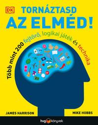 James Harrison, Mike Hobbs: Tornáztasd az elméd! - Több mint 200 fejtörő, logikai játék és technika -  (Könyv)