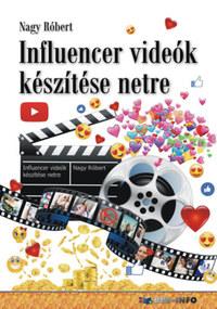 Nagy Róbert: Influencer videók készítése netre -  (Könyv)