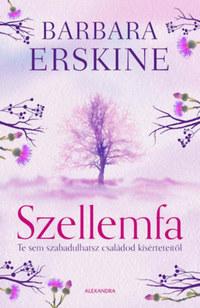 Barbara Erskine: Szellemfa - Te sem szabadulhatsz családod kísérteteitől -  (Könyv)