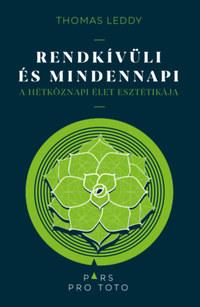 Thomas Leddy: Rendkívüli és mindennapi - A hétköznapi élet esztétikája -  (Könyv)
