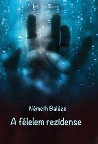 Németh Balázs: A félelem rezidense -  (Könyv)