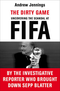 Andrew Jennings: The Dirty Game - Uncovering the Scandal at FIFA -  (Könyv)