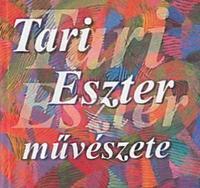 Tari Eszter: Tari Eszter művészete -  (Könyv)