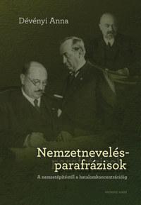 Dévényi Anna: Nemzetnevelés-parafrázisok - A nemzetépítéstől a hatalomkoncentrécióig -  (Könyv)