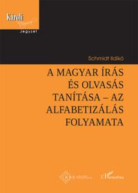 Schmidt Ildikó: A magyar írás és olvasás tanítása - Az alfabetizálás folyamata -  (Könyv)