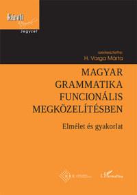 H. Varga Márta: Magyar grammatika funcionális megközelítésben - Elmélet és gyakorlat -  (Könyv)