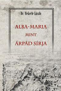 Prof. Wekerle László: Alba-Maria mint Árpád sírja -  (Könyv)