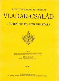 Bráz Béla: A nagycsepcsényi és muthnai Vladár-család története és leszármazása -  (Könyv)