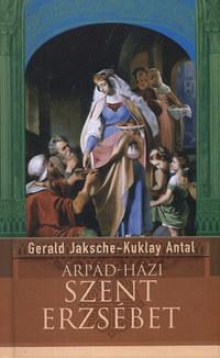 Kuklay Antal, Gerald Jaksche: Árpád-házi Szent Erzsébet -  (Könyv)