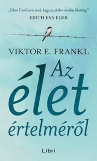 Viktor E. Frankl: Az élet értelméről -  (Könyv)