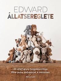 Kerry Lord: Edward állatsereglete - 40 állatfigura horgolásmintája - Pihe-puha kedvencek 4 méretben -  (Könyv)
