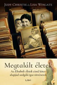 Lisa Wingate, Judie Christie: Megtalált életek - Az Elrabolt életek című kötet alapjául szolgáló igaz történetek -  (Könyv)