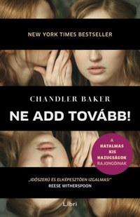 Chandler Baker: Ne add tovább! -  (Könyv)