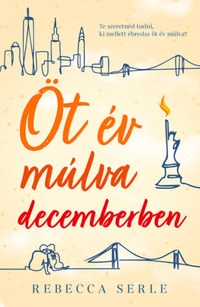 Rebecca Serle: Öt év múlva decemberben -  (Könyv)