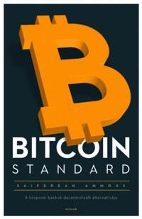Saifedean Ammous: Bitcoin Standard - A központi bankok decentralizált alternatívája -  (Könyv)