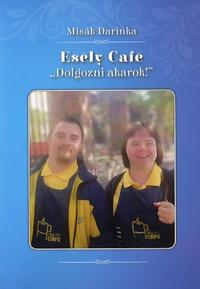 "Misák Darinka: Esély Café ""Dolgozni akarok!"" -  (Könyv)"