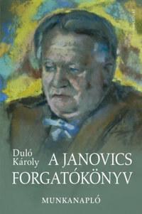 Duló Károly: A Janovics forgatókönyv - Munkanapló -  (Könyv)