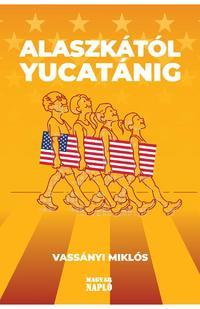 Vassányi Miklós: Alaszkától Yucatánig - Amerikai útinapló - avagy ismerd meg Amerikát, és ismerd meg önmagad! -  (Könyv)