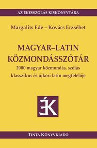 Kovács Erzsébet (szerk.), Margalits Ede: Magyar-latin közmondásszótár - 2000 magyar közmondás, szólás klasszikus és újkori latin megfelelője -  (Könyv)