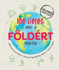 Janine Eck: 100 dolog, amit a Földért tehetsz -  (Könyv)