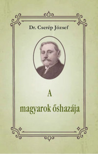 Dr. Cserép József: A magyarok őshazája -  (Könyv)