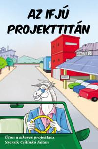 Csilinkó Ádám: Az ifjú projekttitán - Úton a sikeres projekthez -  (Könyv)