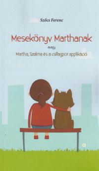 Szőcs Ferenc: Mesekönyv Marthanak - avagy Martha, Szalma és a csillagpor applikáció -  (Könyv)