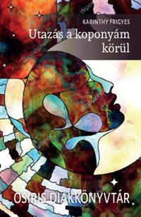 Karinthy Frigyes: Utazás a koponyám körül -  (Könyv)