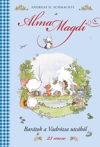 Andreas H. Schmachtl: Barátok a Vadrózsa utcából - Alma Magdi 2. - 23 mese -  (Könyv)