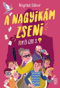 Nógrádi Gábor: A nagyikám zseni - Tom és Geri 3. -  (Könyv)