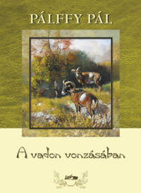 Pálffy Pál: A vadon vonzásában -  (Könyv)