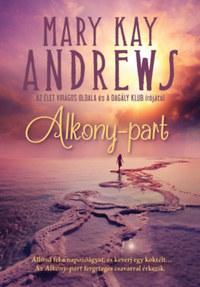 Mary Kay Andrews: Alkony-part -  (Könyv)