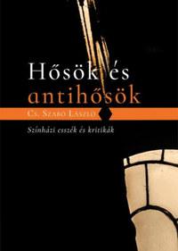 Cs. Szabó LÁszló: Hősök és antihősök - Színházi esszék és kritikák -  (Könyv)