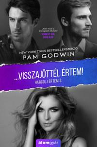 Pam Godwin: Visszajöttél értem! - Harcolj értem 3. -  (Könyv)