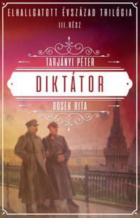 Tarjányi Péter, Dosek Rita: Diktátor - Elhallgatott évszázad trilógia III. -  (Könyv)