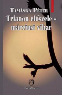Tamáska Péter: Trianon előszele - márciusi vihar -  (Könyv)
