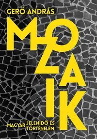 Gerő András: Mozaik - Magyar jelenidő és történelem -  (Könyv)