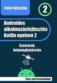 Fehér Krisztián: Androidos alkalmazásfejlesztés Kotlin nyelven 2 -  (Könyv)