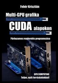 Fehér Krisztián: Multi-GPU grafika CUDA alapokon -  (Könyv)
