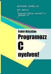 Fehér Krisztián: Programozz C nyelven! -  (Könyv)
