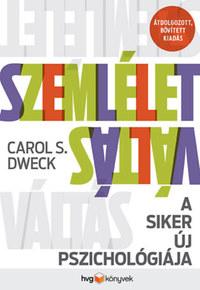 Carol S. Dweck: Szemléletváltás - A siker új pszichológiája - átdolgozott, bővített kiadás -  (Könyv)