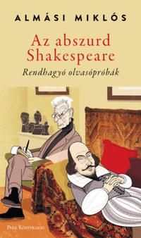 Almási Miklós: Az abszurd Shakespeare - Rendhagyó olvasópróbák -  (Könyv)