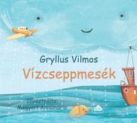 Gryllus Vilmos: Vízcseppmesék -  (Könyv)
