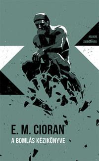 E. M. Cioran: A bomlás kézikönyve - Helikon Zsebkönyvek 90. -  (Könyv)