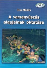 Kiss Miklós: A versenyúszás alapjainak oktatása -  (Könyv)